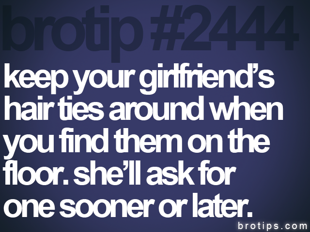 brotip #2444 keep your girlfriend's<br>