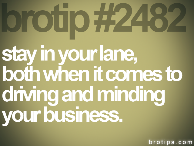 brotip #2482 stay in your lane,<br>