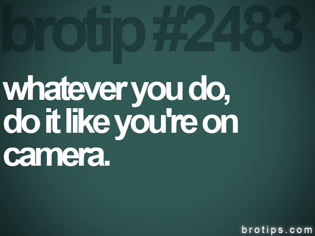 brotip #2483 whatever you do,<br>