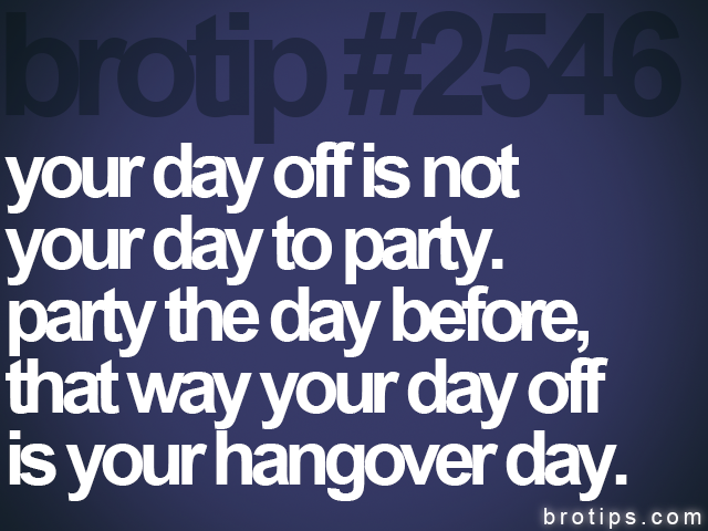 brotip #2546 your day off is not<br>