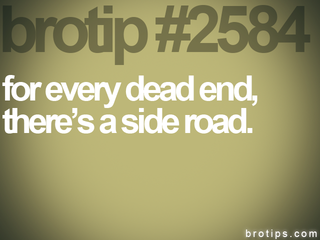 brotip #2584 for every dead end,<br>