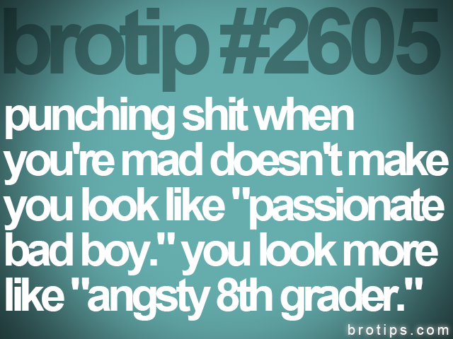 brotip #2605 punching shit when<br>