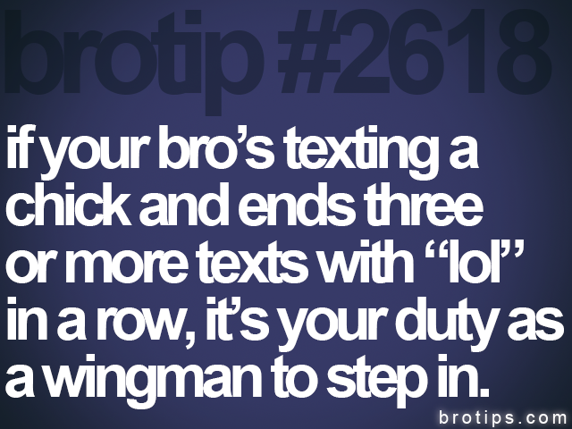 brotip #2618 if your bro's texting a<br>