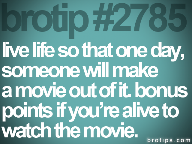 brotip #2785 live life so that one day,<br>