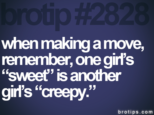 brotip #2828 when making a move,<br>