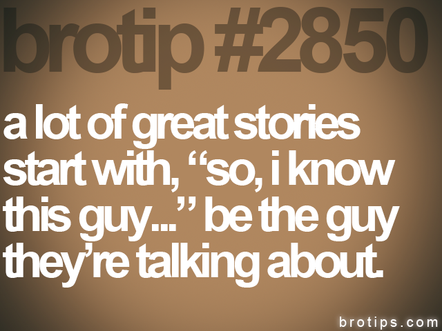 brotip #2850 a lot of great stories<br>