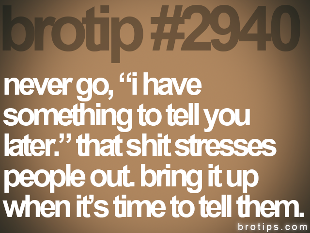 "brotip #2940 never go, ""i have<br>