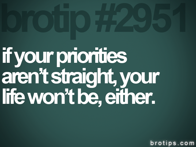brotip #2951 if your priorities<br>