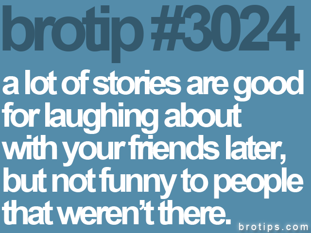 brotip #3024 a lot of stories are good<br>