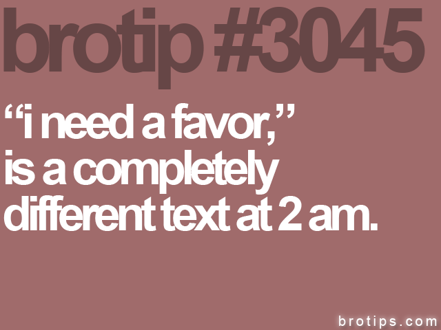 "brotip #3045 ""i need a favor,""<br>