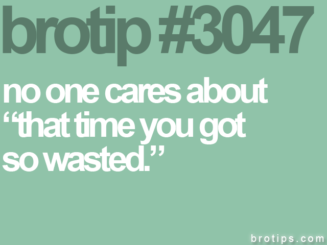 brotip #3047 no one cares about<br>