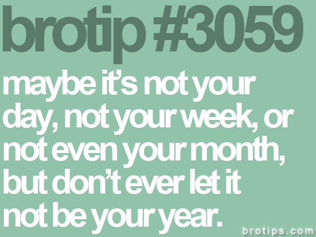 brotip #3059 maybe its not your&lt;br&gt;