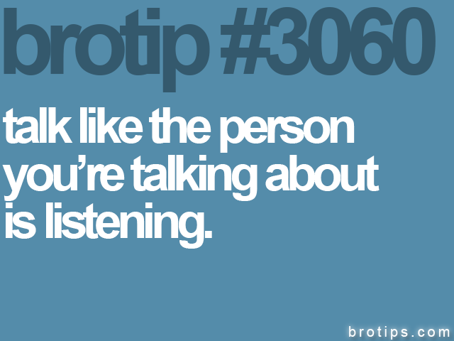 brotip #3060 talk like the person<br>