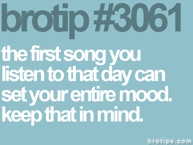 brotip #3061 the first song you<br>