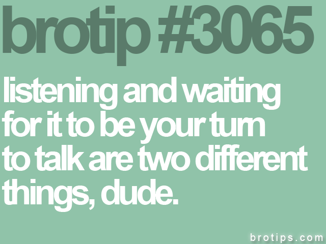 brotip #3065 listening and waiting<br>