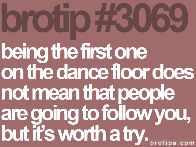 brotip #3069 being the first one<br>