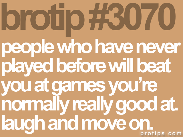 brotip #3070 people who have never<br>
