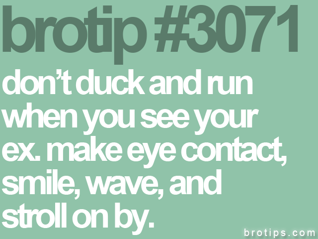 brotip #3071 don't duck and run<br>