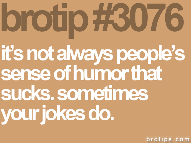 brotip #3076 it's not always people's<br>