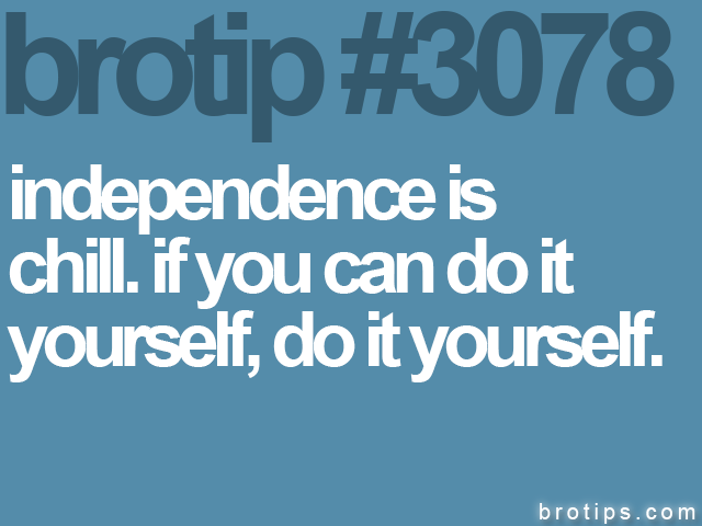 brotip #3078 independence is<br>