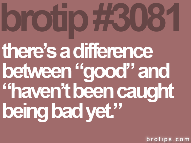 brotip #3081 there's a difference<br>