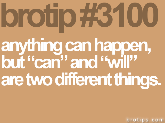 brotip #3100 anything can happen,<br>