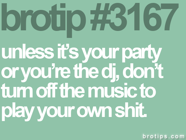 brotip #3167 unless it's your party<br>