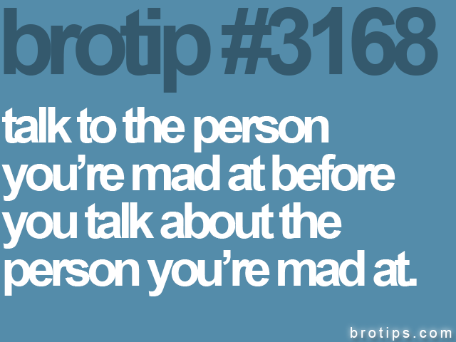 brotip #3168 talk to the person<br>