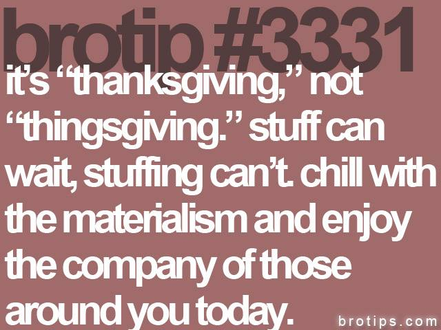 brotip #3331 It's thanksgiving, not thingsgiving.
