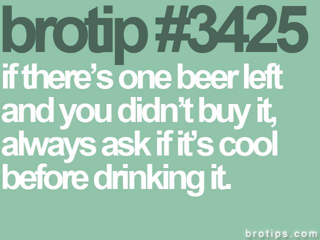 brotip #3425 If there's one beer left, always ask.