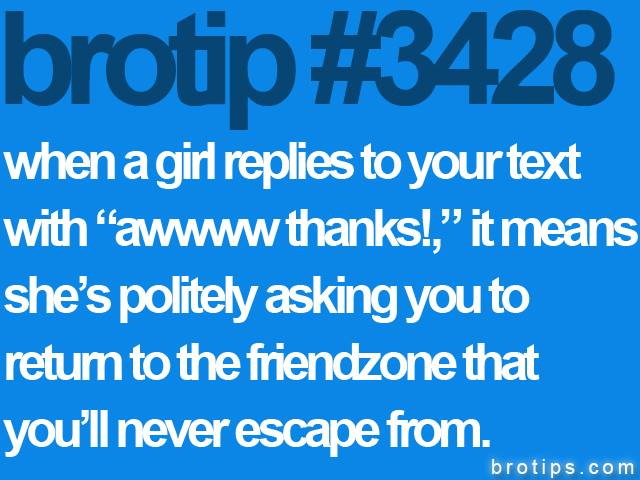 brotip #3428 When a girl responds with awwww.