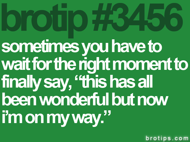 brotip #3456 This has all been wonderful