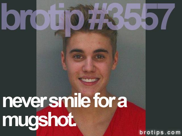brotip #3557 Never smile for a mugshot.