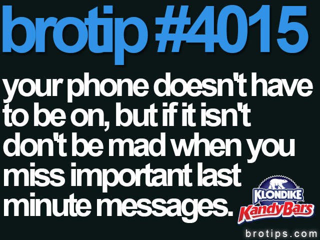brotip #4015 Conserve your battery wisely.