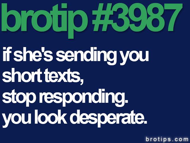 brotip #3987 If she's sending you short texts, stop responding.