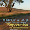 Overcome, Session 6: Meeting God at the Intersection of Expectation and Disappointment