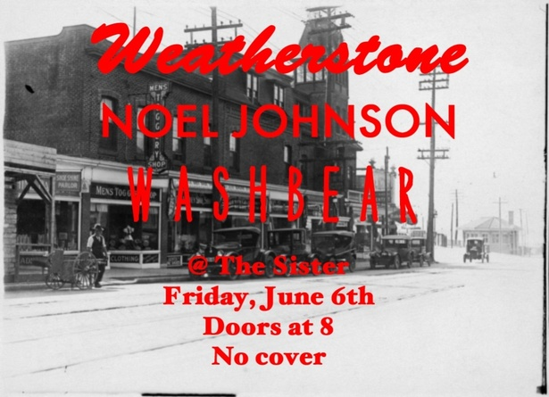 Weatherstone / Noel Johnson / Washbear @ The Sister