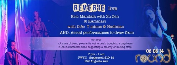 Reverie featuring: Eric Mandala & Zu Zen with Kaminari LIVE, DJs T minus and Hadiman, and Aerialists!