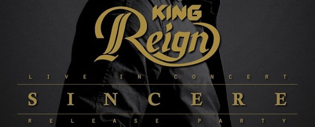 KING REIGN - SINCERE - RELEASE PARTY