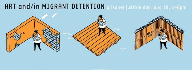 Prisoner Justice Day: ART and/in MIGRANT DETENTION