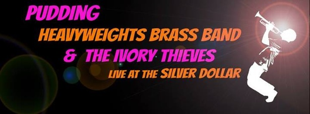 Pudding, Heavyweights Brass Band, & Ivory Thieves @ The Silver Dollar