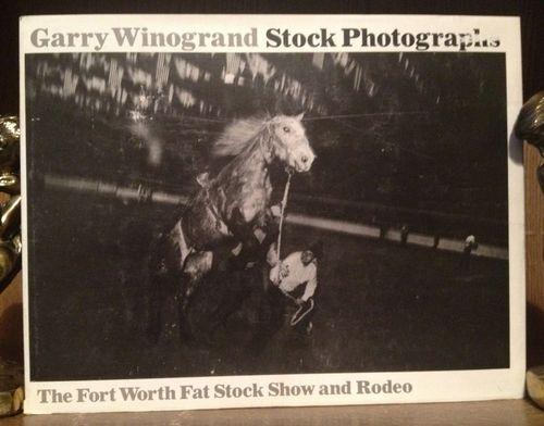 <i>Stock Photographs: The Fort Worth Fat Stock Show and Rodeo</i>, by Garry Winogrand (1st edition)