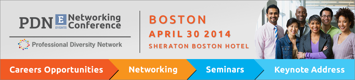 Time to find your next career. 2014 Boston Professional Diversity Network, PDN-E, Sheraton Boston Hotel, April 30, 2014, 2:00-6:30pm