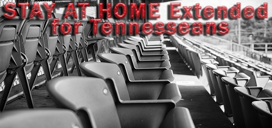 STAY AT HOME Extended for Tennesseans - APRIL 30, 2020