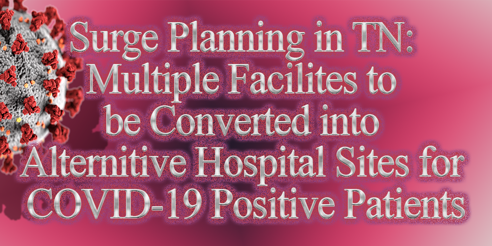 Surge Planning in TN: Multiple Facilites to be Converted into Alternitive Hospital Sites for COVID-19 Positive Patients