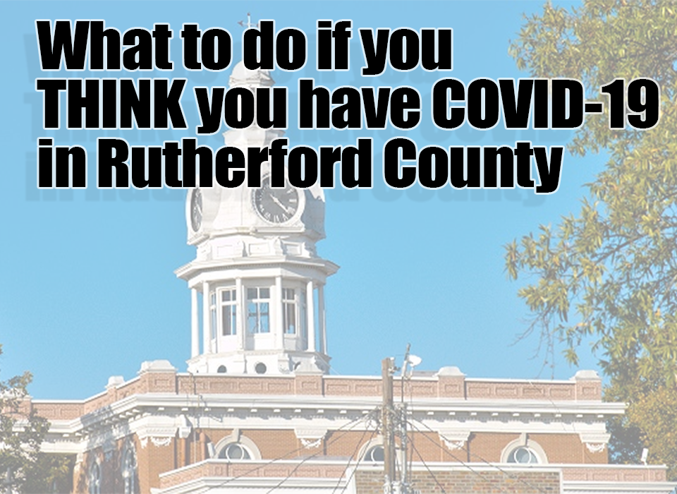 Contact the Rutherford County Health Department if you THINK you have Coronavirus