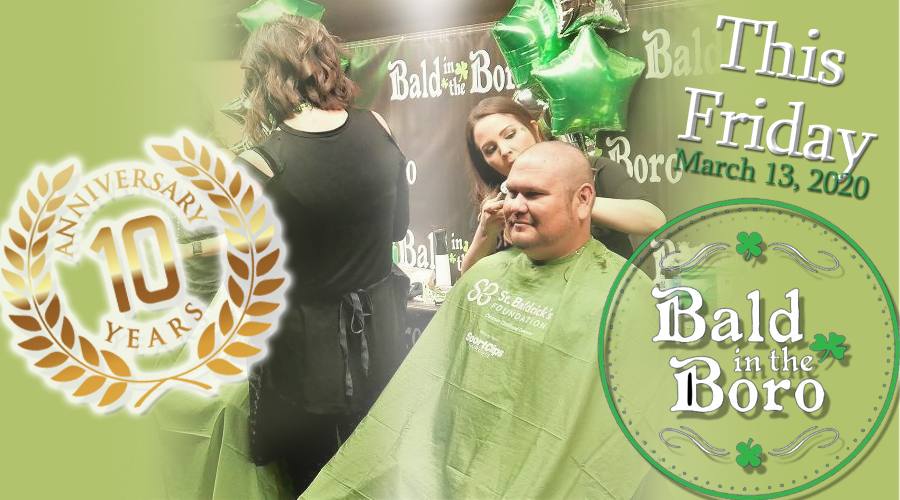 10th Annual Bald in the Boro St. Baldrick's Event to  Benefit Childhood Cancer Research