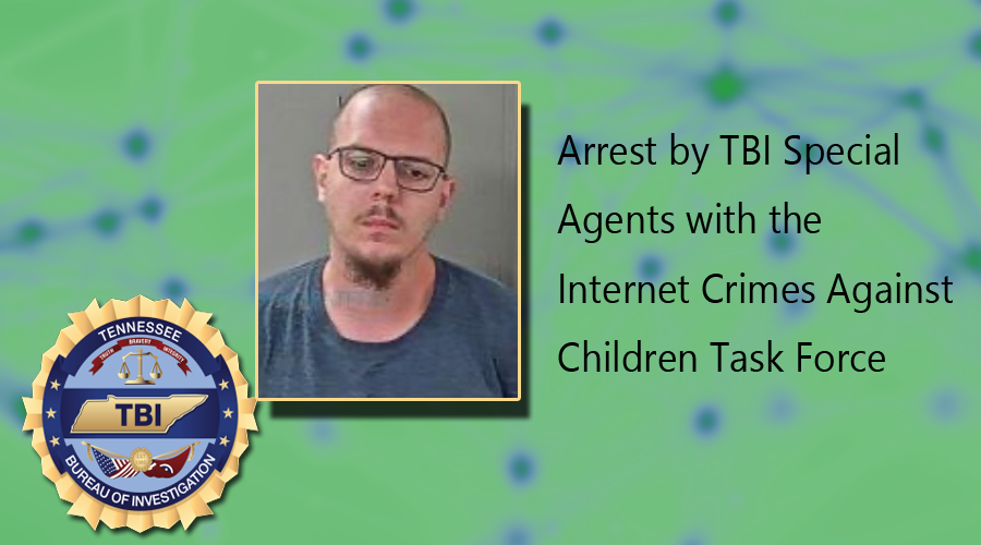 An investigation by Tennessee Bureau of Investigation Special Agents with the Internet Crimes Against Children (ICAC) Task Force has resulted in the arrest of a La Vergne man.