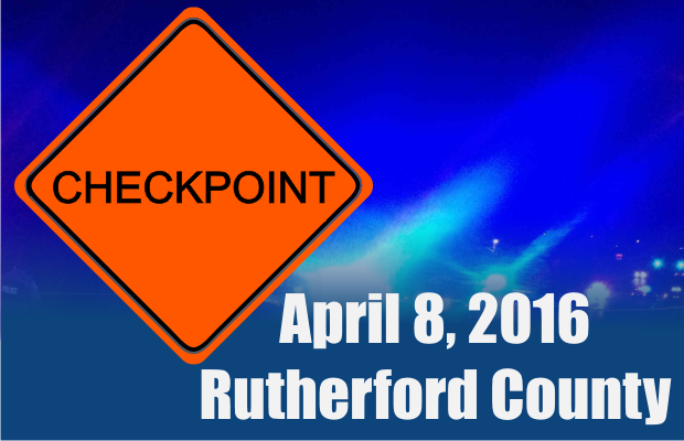 Three Drivers License, Sobriety and Seat Belt Checkpoints in Rutherford County THIS  Friday