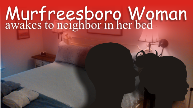 Murfreesboro Woman Awakened to Male Neighbor in her Bed
